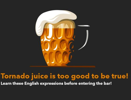 Tornado juice is too good to be true! Learn these English expressions before getting to the bar!