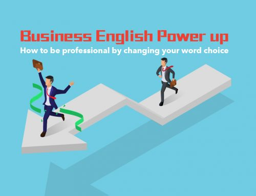 Business English : Power up! How to be professional by changing your word choice!?
