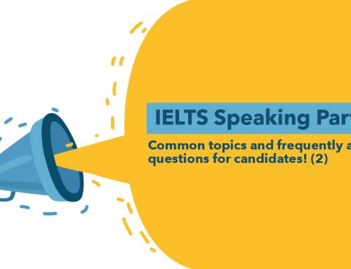 IELTS Speaking Part 2 : Common topics and frequently asked questions for candidates! (2)