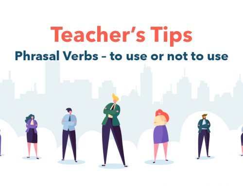 Teacher's Tips : Phrasal Verbs – to use or not to use?