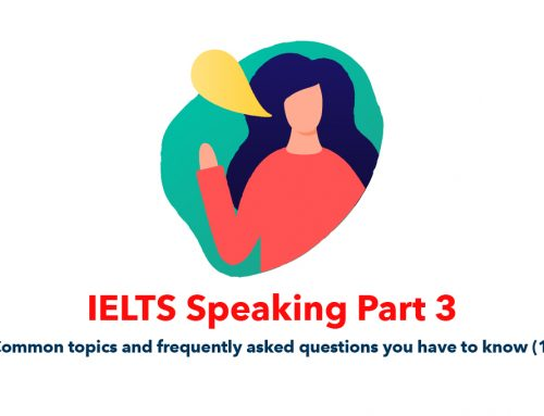 IELTS Speaking Part 3 : Common topics and frequently asked questions you have to know (1)