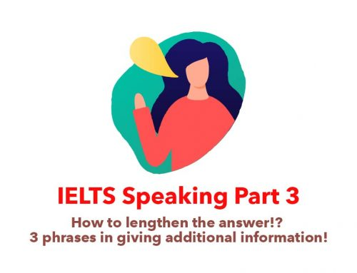 IELTS Speaking : How to lengthen the answer!? 3 phrases in giving additional information!
