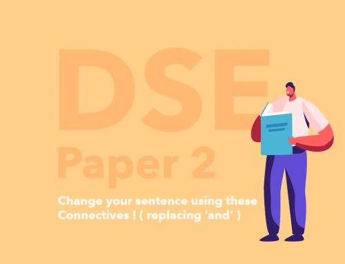 DSE English Paper 2 :  Change your sentence using these Connectives ! ( replacing 'and' )