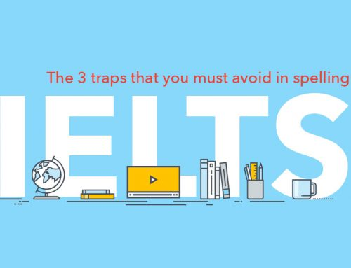 IELTS Skills : The 3 traps that you must avoid in spelling
