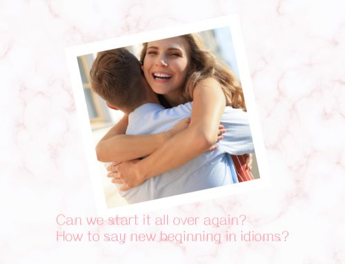 Can we start it all over again? How to say new beginning in idioms?