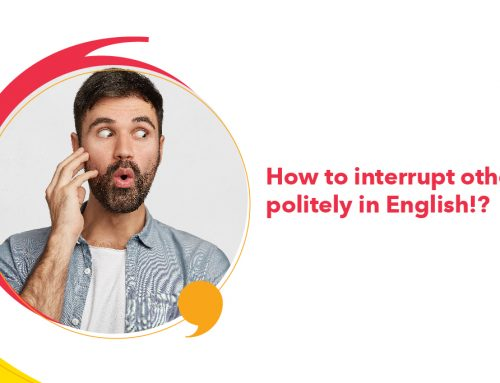 How to interrupt others politely in English!?