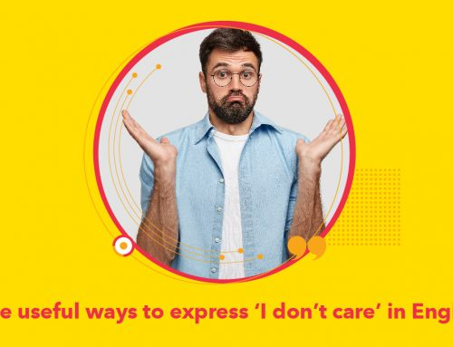 The useful ways to express 'I don't care' in English !
