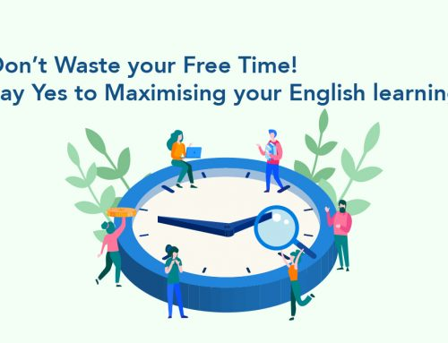 Don't Waste your Free Time! Say Yes to Maximising your English learning