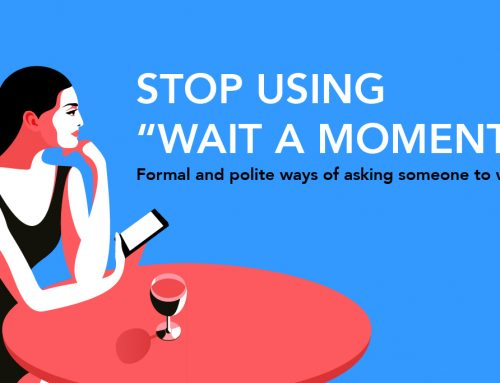 "Stop using ""wait a moment"": Formal and polite ways of asking someone to wait"