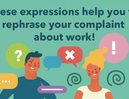 These expressions help you to rephrase your complaint about work!