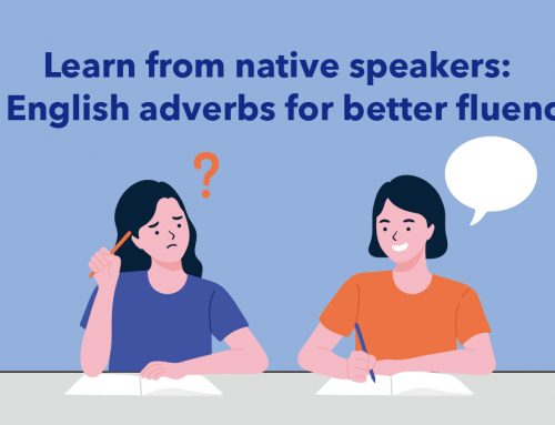 Learn from native speakers: 6 English adverbs for better fluency