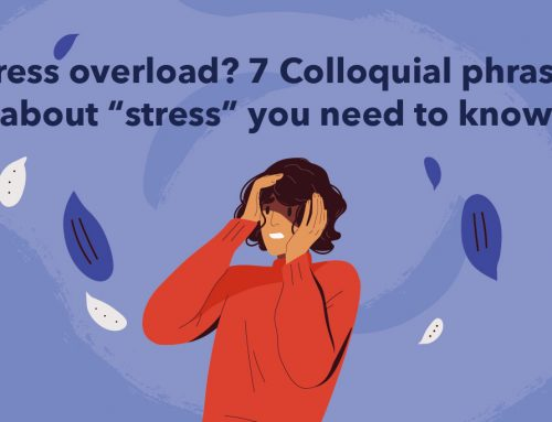 "Stress overload? 7 Colloquial phrases about ""stress"" you need to know"
