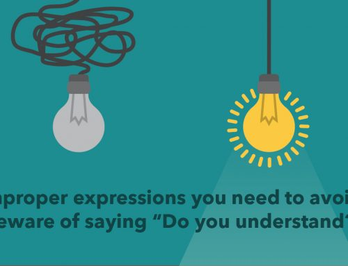 "Improper expressions you need to avoid: Beware of saying ""Do you understand?"""