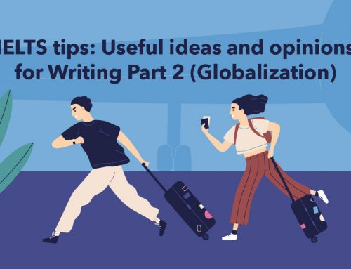 IELTS tips: Useful ideas and opinions for Writing Part 2 (Globalization)