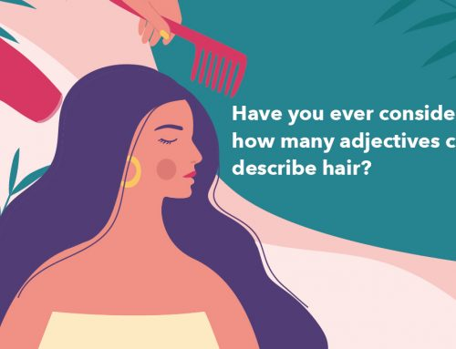 Have you ever considered how many adjectives can describe hair?