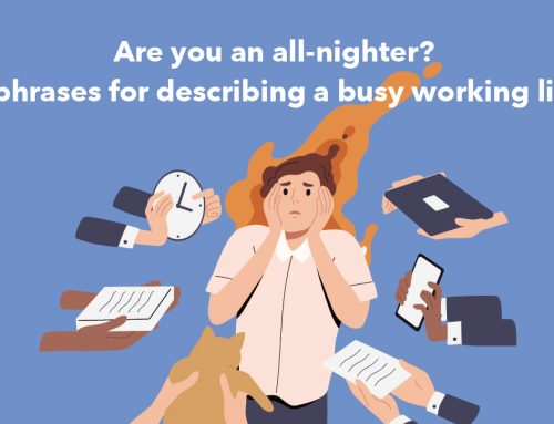 Are you an all-nighter?7 phrases for describing a busy working life