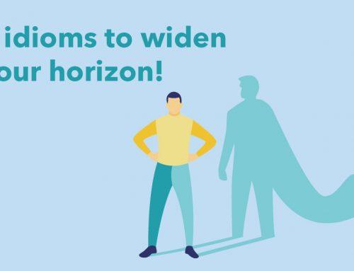 8 idioms to widen your horizon!