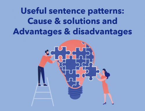 Useful sentence patterns: Cause & solutions and Advantages & disadvantages