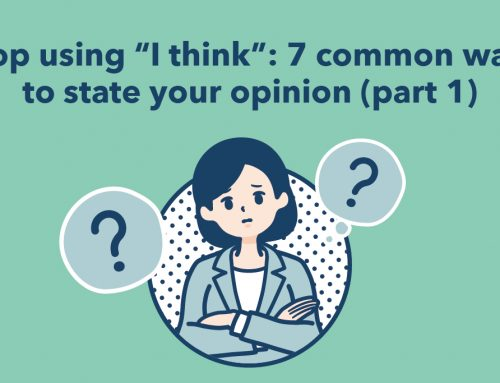 """Stop using """"I think"""": 7 common ways to state your opinion (part 1)"""