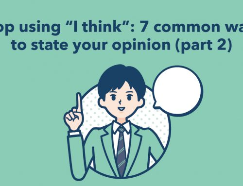 """Stop using """"I think"""": 7 common ways to state your opinion (part 2)"""
