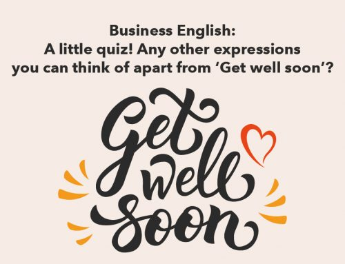 Business English: A little quiz! Any other expressions you can think of apart from 'Get well soon'?