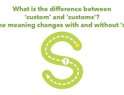 What is the difference between 'custom' and 'customs'? The meaning changes with and without 's'!