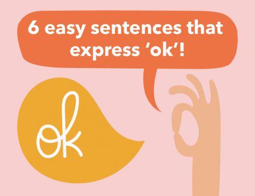 General English: 6 easy sentences that express 'ok'!