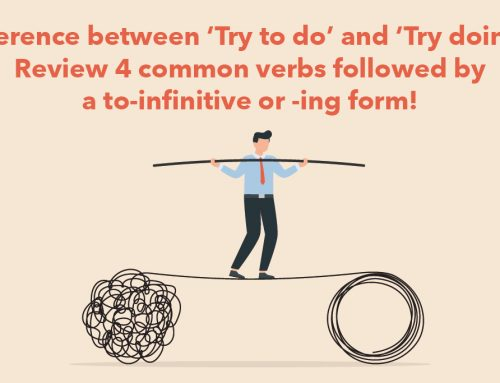 DSE Paper 1, 2: Difference between 'Try to do' and 'Try doing'? Review 4 common verbs followed by a to-infinitive or -ing form!