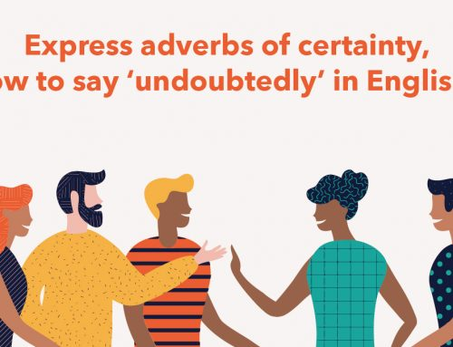 IELTS Writing: Express adverbs of certainty, how to say 'undoubtedly' in English?