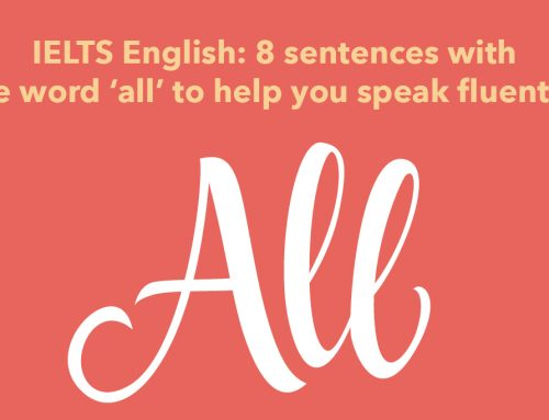 IELTS English: 8 sentences with the word 'all' to help you speak fluently!