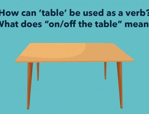 """Business English: How can 'table' be used as a verb? What does """"on/off the table"""" mean?"""