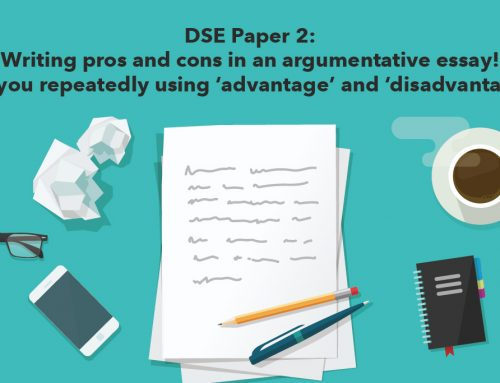 DSE Paper 2: Writing pros and cons in an argumentative essay! Are you repeatedly using 'advantage' and 'disadvantage'?