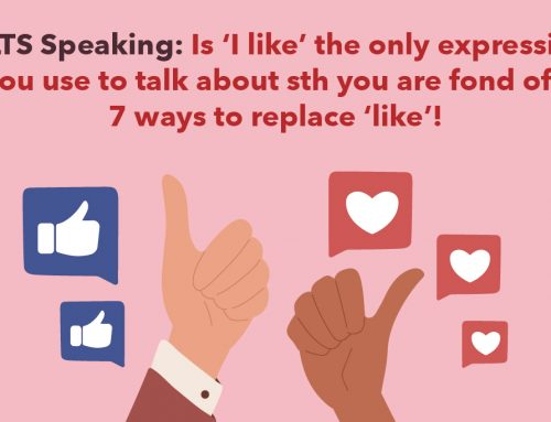 IELTS Speaking: Is 'I like' the only expression you use to talk about sth you are fond of? 7 ways to replace 'like'!